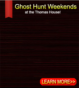 Haunted Thomas House Ghost Hunt Weekends
